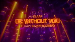 Klaas   Ok Without You (Colibri & MAΣR Bootleg) [Preview]