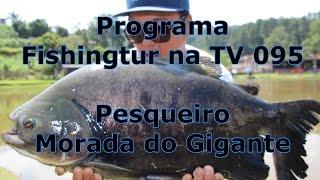 Programa Fishingtur na TV 095 - Pesqueiro Morada do Gigante