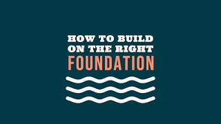 Building On The Right Foundation