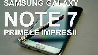 Samsung Galaxy Note 7 - Primul contact