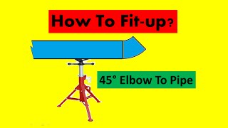 How To Fit Up Pipe To 45 Deg Elbow?