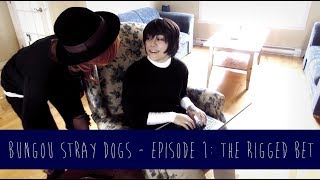 Bungou Stray Dogs Cosplay - Slice of life - Episode 1: The rigged bet