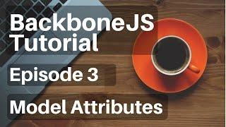 Backbone.js Tutorial - 3 - Model Attributes