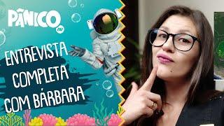 Assista à entrevista com Bárbara, do canal 'Te Atualizei', na íntegra