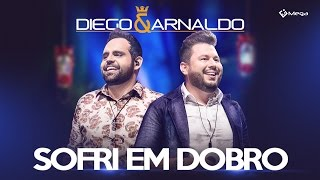 Diego E Arnaldo   Sofri Em Dobro (Vídeo Oficial)