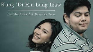 December Avenue Feat. Moira Dela Torre   Kung 'Di Rin Lang Ikaw (OFFICIAL MUSIC VIDEO)