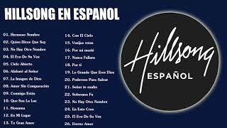 Hillsong en Espanol Sus Mejores Canciones - 35 Grandes canciones  Hillsong en Espanol 2020