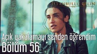 İstanbullu Gelin 56. Bölüm - Açık Yakalamayı Senden Öğrendim