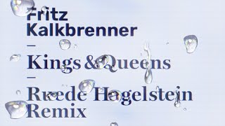 Fritz Kalkbrenner    Kings & Queens (Ruede Hagelstein's From The Other Side Of Town Remix)