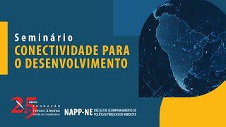 Seminário Conectividade para o desenvolvimento | NAPP NE / NAPP TIC