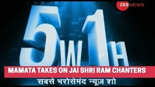 5W1H: Mamata Banerjee takes on Jai Shri Ram chanters