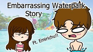 Embarrassing Water Park Story (Ft. Emirichu)