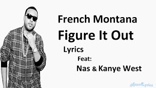 French Montana Figure It Out Ft. Nas & Kanye West (Lyrics)