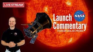 Parker Solar Probe 🔴 Live Launch Commentary   ULA Delta IV Heavy