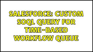Salesforce: Custom SOQL query for time-based workflow queue