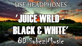 Juice WRLD   Black & White (8D Audio   Bass Boosted)   SOBCZIMUSIC