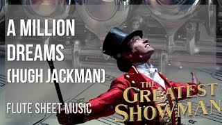 Flute Sheet Music: How To Play A Million Dreams By Hugh Jackman
