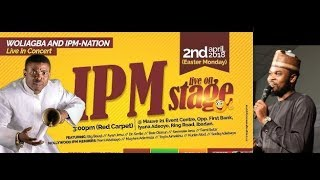 I.P.M LIVE CONCERT BY WOLI AGBA AND DELE,OMO BABA  THRILS AUDIENCE WITH EXTREMELY FUNNY COMEDY...