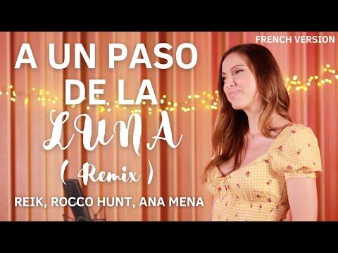 A UN PASO DE LA LUNA ( FRENCH VERSION ) REIK, ROCCO HUNT, ANA MENA ( SARA'H COVER )