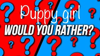 Puppy girl play's would you rather