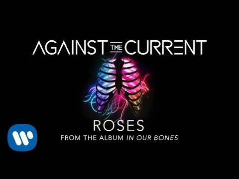 Against The Current: Roses