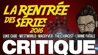 Critique en série - Luke Cage - WestWorld - Macgyver - The Exorcist - L'arme Fatale