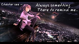 Chester See Nightcore - (Always something there to remind me) Naked Eye