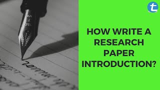 How write a Research Paper Introduction? | Tips and Structure | Total Assignment Help