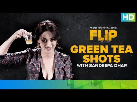 Green Tea Shots With Sandeepa Dhar | Flip | Eros Now Original | All Episodes Streaming Now
