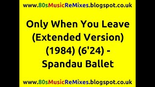 Only When You Leave (Extended Version) - Spandau Ballet | 80s Dance Music | 80s Pop Music Hits