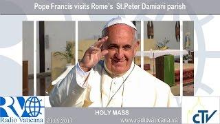2017.05.21 Pope Francis visits Rome's  St.Peter Damiani parish