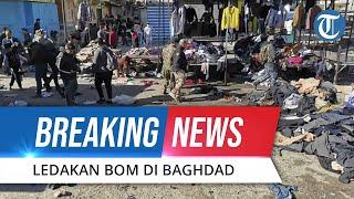 BREAKING NEWS: 2 Kali Bom Bunuh Diri di Baghdad, Pelaku Pura-pura Sakit Perut untuk Buat Kerumunan
