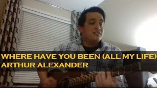 Where Have You Been (All My Life) - Arthur Alexander (guitar cover)