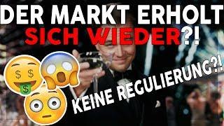 DER MARKT ERHOLT SICH WIEDER?! DOCH KEINE REGULIERUNG!