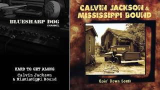 Hard to Get Along by Calvin Jackson & Mississippi Bound