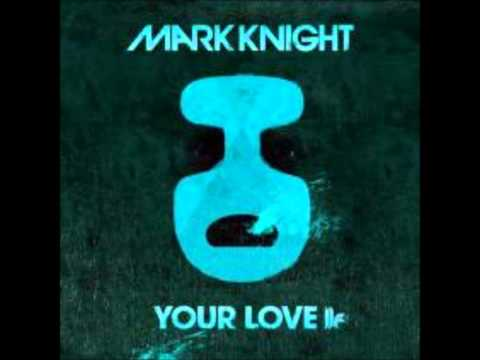 Mark Knight - Your Love (Original Club Mix)