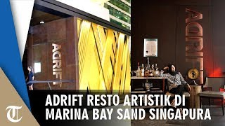 Dinner di Adrift, Resto Artistik di Marina Bay Sands Hotel Singapura