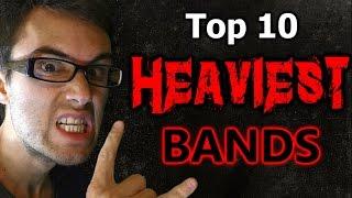 Top 10 HEAVIEST Bands!
