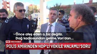 Polis Amirinden HDP'li vekile anlamlı soru | Kholo.pk