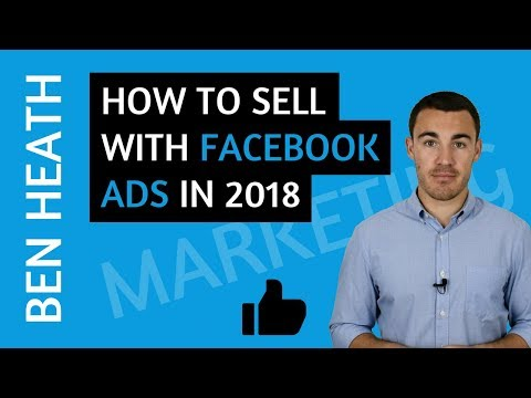 How to Sell with Facebook Ads in 2018 (And Beyond) - YouTube