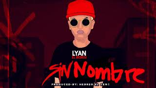 Sin Nombre (Audio) - Lyan El Bebesí  (Video)