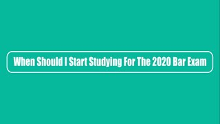 When Should I Start Studying For The 2020 Bar Exam