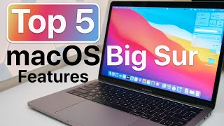 Top 5 MacOS Big Sur Features