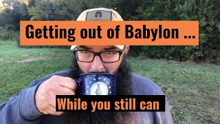 Getting out of Babylon while you still can