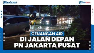 Banjir Genangi Jalan di Depan PN Jakarta Pusat, Diduga Berasal dari Luapan Kali di Dekat Lokasi