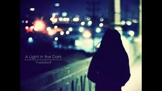 A Light In The Dark   Vanished [Full EP]