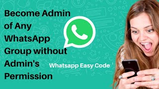 Become Admin of Any Whatsapp Group Without Admins Permission
