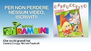 Daniela Cologgi, Michele Paulicelli   Che Occhi Grandi Hai
