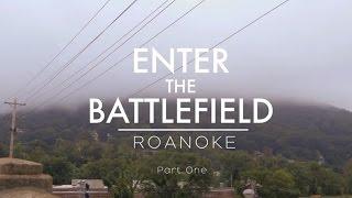 Enter the Battlefield: Roanoke (Part 1)