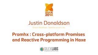 "Justin Donaldson ""Promhx : Cross-platform Promises and Reactive Programming in Haxe"""